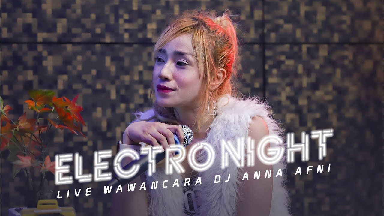 "DJ ANNA AFNI ""ELECTRO NIGHT"" - SEGMEN 3/3 WAWANCARA - LIVE STUDIO 2 MATA LELAKI 30/12/2019"